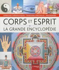 La grande encyclopédie corps, esprit : philosophies, approches thérapeutiques et traditions spirituelles
