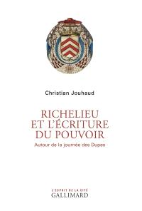 Richelieu et l'écriture du pouvoir : autour de la journée des Dupes