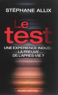 Le test : une expérience inouïe : la preuve de l'après-vie ?