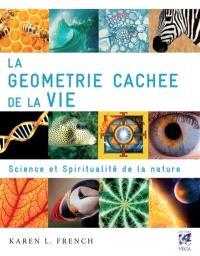 La géométrie cachée de la vie : science et spiritualité de la nature