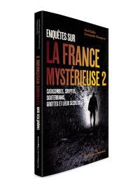 Enquêtes sur la France mystérieuse. Volume 2, Catacombes, cryptes, souterrains, grottes et lieux secrets