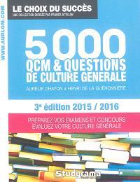 5.000 QCM & questions de culture générale : préparez vos examens et concours, évaluez votre culture générale