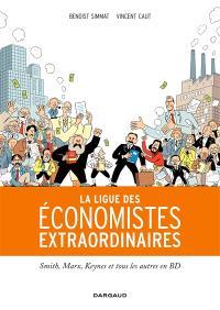 La ligue des économistes extraordinaires : Smith, Marx, Keynes et tous les autres en BD