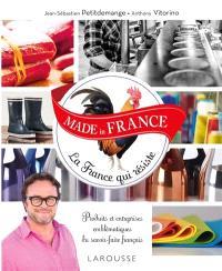 Made in France : la France qui résiste : produits et entreprises emblématiques du savoir-faire français