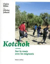 Kotchok : sur la route avec les migrants