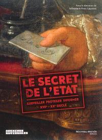 Le secret de l'Etat : surveiller, protéger, informer, XVIIe-XXe siècle : exposition, Paris, Archives nationales, du 4 novembre 2015 au 28 février 2016