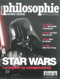 Philosophie magazine, hors série. n° 27, Star Wars : le mythe tu comprendras