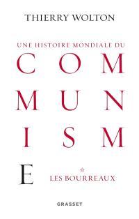 Une histoire mondiale du communisme : essai d'investigation historique. Volume 1, Les bourreaux : d'une main de fer