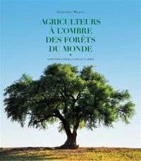 Agriculteurs à l'ombre des forêts du monde : agroforesteries vernaculaires