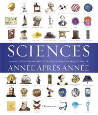 Sciences année après année : l'encyclopédie visuelle des découvertes qui ont marqué le monde