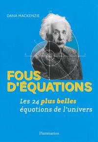 Fous d'équations : les 24 plus belles équations de l'Univers