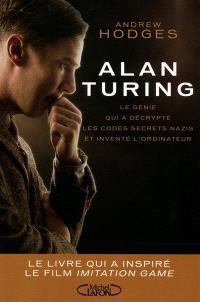 Alan Turing : le génie qui a décrypté les codes secrets nazis et inventé l'ordinateur : le livre qui a inspiré le film The imitation game