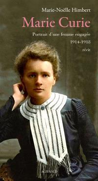 Marie Curie : portrait d'une femme engagée, 1914-1918 : récit