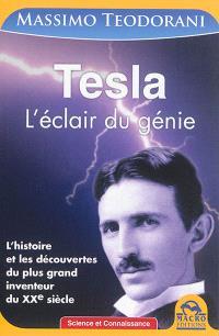Tesla : l'éclair du génie : l'histoire et les découvertes du plus grand inventeur du XXe siècle