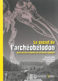 Le secret de l'archéobélodon : deux siècles d'enquête sur un fossile mythique