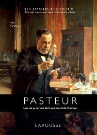 Louis Pasteur : une vie au service de la science et de l'homme