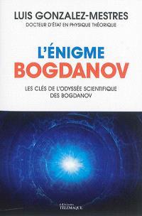 L'énigme Bogdanov : les clés de l'odyssée scientifique des Bogdanov