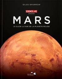 Mars : le guide ultime de la planète rouge