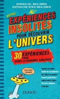 Petites expériences insolites pour découvrir l'Univers : 30 expériences pour jeunes astronomes audacieux