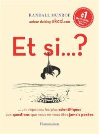 Et si...? : ...les réponses les plus scientifiques aux questions que vous ne vous êtes jamais posées