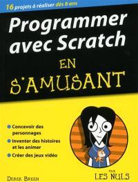 Programmer avec Scratch en s'amusant pour les nuls : 16 projets à réaliser dès 8 ans
