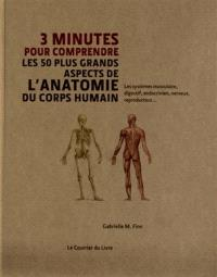 3 minutes pour comprendre les 50 plus grands aspects de l'anatomie du corps humain : les systèmes musculaire, digestif, endocrinien, nerveux, reproducteur...
