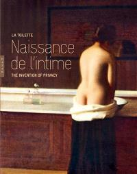 La toilette : naissance de l'intime = The invention of privacy