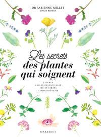 Les secrets des plantes qui soignent : tisanes, huiles essentielles, jus et sirops, gemmothérapie