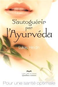 S'autoguérir par l'Ayurvéda  : pour une santé optimale
