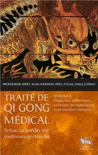 Traité de qi gong médical : selon la médecine traditionnelle chinoise. Volume 3, Diagnostic différentiel, principes de traitements et protocoles cliniques