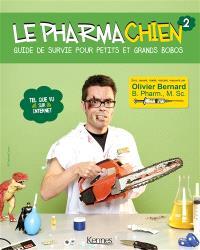 Le pharmachien. Volume 2, Guide de survie pour petits et grands bobos