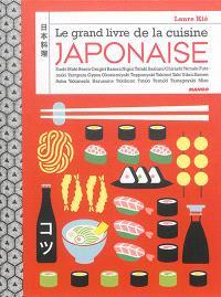 Le grand livre de la cuisine japonaise : sushi, maki, sashimi, témaki, chirashi, onigiri, bento, domburi, yakimeshi, yakisoba, somen, ramen, udon, tempura, gyoza, okonomiyaki, teppanyaki, yakitori, teriyaki, tsukuné, harumaki, tataki, tonkatsu, kinpira, shabu-shabu