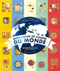 Mon cours de cuisine du monde : Europe, Amérique, Asie, Afrique, Océanie : 500 recettes pas à pas