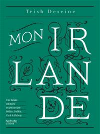 Mon Irlande : une balade culinaire en passant par Belfast, Dublin, Cork & Galway