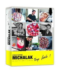 Christophe Michalak trop facile ! : mes recettes comme à la maison