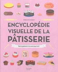 Encyclopédie visuelle de la pâtisserie : toute la pâtisserie d'un seul coup d'oeil !