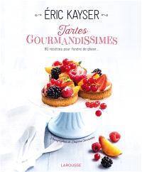 Tartes gourmandissimes : 80 recettes pour fondre de plaisir...