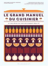 Le grand manuel du cuisinier : et vos rêves de chef deviennent réalité