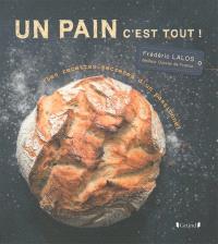 Un pain c'est tout ! : les recettes secrètes d'un passionné