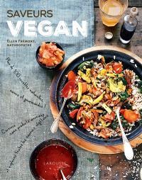 Saveurs vegan : plus de 100 recettes naturelles, saines et gourmandes ! : cuisinez sans produits animaux et explorez toutes les saveurs végétales