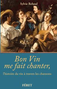 Bon vin me fait chanter : l'histoire du vin à travers les chansons