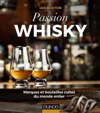 Passion whisky : marques et bouteilles cultes du monde entier