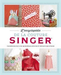 L'encyclopédie de la couture Singer : techniques pas à pas, modèles adultes et enfants, patrons