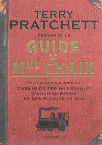 Guide de Mme Chaix : pour voyager à bord du chemin de fer hygiénique d'Ankh-Morpork et des plaines de Sto