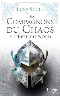 Les compagnons du chaos. Volume 2, L'épée du Nord