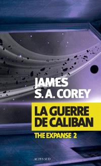 The expanse. Volume 2, La guerre de Caliban