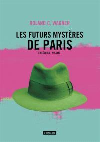 Les futurs mystères de Paris : l'intégrale. Volume 1