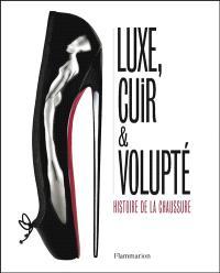 Luxe, cuir & volupté : l'histoire de la chaussure