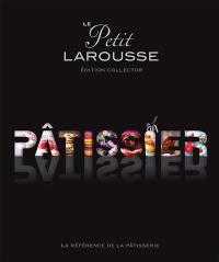 Le Petit Larousse pâtissier : la référence de la pâtisserie