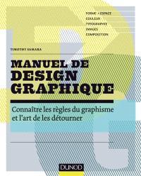 Manuel de design graphique : connaître les règles du graphisme et l'art de les détourner